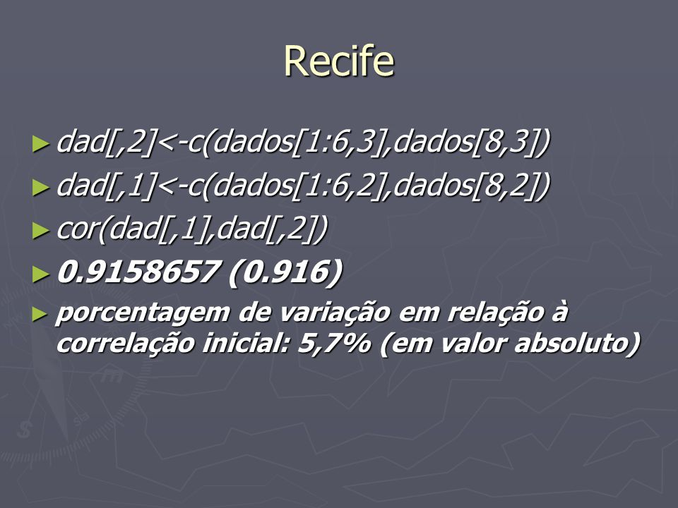Recife dad[,2]<-c(dados[1:6,3],dados[8,3])